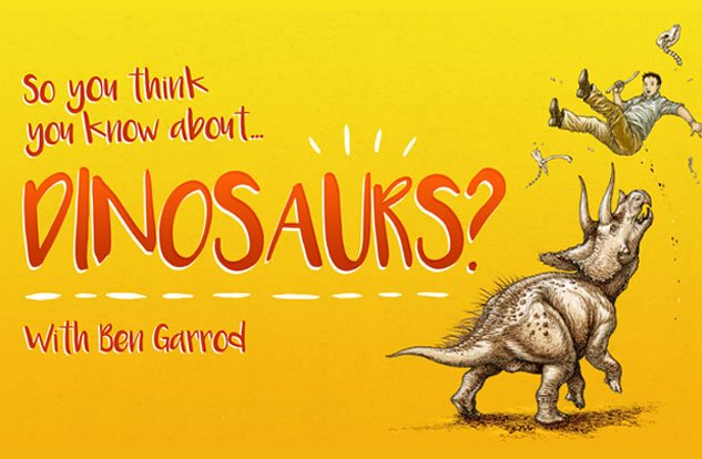 so-you-think-you-know-about-dinosaurs